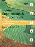 Equine Nutrition Supplements and Neutraceuticals : A Guide to Health and Performance, Kellon, Eleanor M., 091432778X