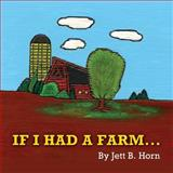 If I Had a Farm, Linda D. Horne and Jett Horn, 148198778X