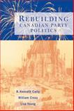 Rebuilding Canadian Party Politics 9780774807784