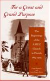 For a Great and Grand Purpose : The Beginnings of the AMEZ Church in Florida, 1864-1905, Brown, Canter, Jr. and Rivers, Larry Eugene, 0813027780