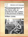 The Enchanted Fruit, or the Hindu Wife; an Antediluvian Tale, William Jones, 1140937782