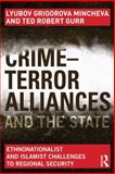 Crime-Terror Alliances and the State : Ethnonationalist and Islamist Challenges to Regional Security, Mincheva, Lyubov Grigorova and Gurr, Ted Robert, 0415657784