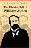 The Divided Self of William James, Gale, Richard M., 0521037786