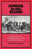Power in the Blood : Popular Culture and Village Discourse in Early Modern Germany, Sabean, David Warren, 0521347785
