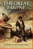 The Great Famine : Ireland's Agony, 1845-1852, Ó Murchadha, Ciarán, 1472507789