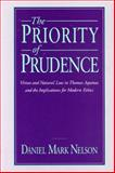 The Priority of Prudence : Virtue and Natural Law in Thomas Aquinas and the Implications for Modern Ethics, Nelson, Daniel M., 0271007788