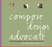 Compose, Design, Advocate : A Rhetoric for Integrating Written, Visual, and Oral Communication, Wysocki, Anne Frances and Lynch, Dennis A., 0321117786