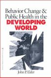 Behavior Change and Public Health in the Developing World, Elder, John P., 0761917780
