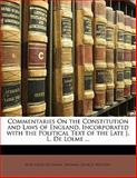 Commentaries on the Constitution and Laws of England, Incorporated with the Political Text of the Late J L de Lolme, Thomas George Western and Jean Louis De Lolme, 1145347789