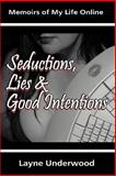 Seductions, Lies and Good Intentions, Layne Underwood, 0595377785