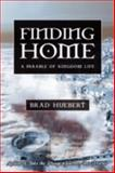 Finding Home : A Parable of Kingdom Life, Huebert, Brad, 0595517781