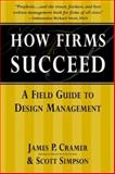 How Firms Succeed : A Field Guide to Design Management, Cramer, James P. and Simpson, Scott, 0967547784