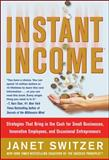 Instant Income : Strategies That Bring in the Cash for Small Businesses, Innovative Employees, and Occasional Entrepreneurs, Switzer, Janet, 0071487786