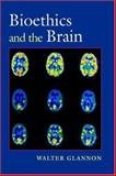 Bioethics and the Brain, Glannon, Walter, 019530778X