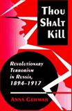 Thou Shalt Kill : Revolutionary Terrorism in Russia, 1894-1917, Geifman, Anna, 0691087784