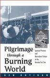 Pilgrimage Through a Burning World : Spiritual Practice and Nonviolent Protest at the Nevada Test Site, Butigan, Kenneth Michael, 0791457788