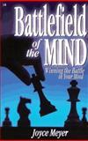 Battlefield of the Mind : Winning the Battle in Your Mind, Meyer, Joyce, 0892747781