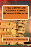 How Corporate America Amass Revenue and Growth, Ebenezer Robinson, 1497497787