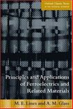 Principles and Applications of Ferroelectrics and Related Materials, Lines, M. E. and Glass, A. M., 019850778X