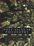 Post-Secular Philosophy : Between Philosophy and Theology, , 0415097789