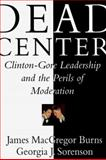 Dead Center : Clinton-Gore Leadership and the Perils of Moderation, Burns, James MacGregor and Sorenson, Georgia, 0684837781