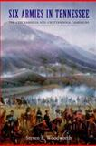 Six Armies in Tennessee, Steven E. Woodworth and Steven Woodworth, 0803247788