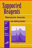 Supported Reagents : Preparation, Analysis, and Applications, Clark, James H. and Kybett, Adrian P., 0471187798