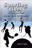 Sporting Lives : Metaphor and Myth in American Sports Autobiographies, Pipkin, James W., 0826217796