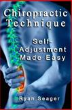 Chiropractic Technique: Self Adjustment Made Easy, Ryan Seager, 1492187798