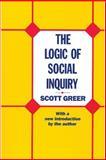 The Logic of Social Inquiry, Greer, Scott, 0887387799