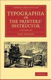 Typographia, or the Printers' Instructor 2 Volume Set : Including an Account of the Origin of Printing, with Biographical Notices of the Printers of England, from Caxton to the Close of the Sixteenth Century, Johnson, John, 1108047793