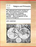 The Rational and Moral Conduct of Mr Peirce Examined, John Jackman, 1140867792