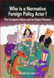 Who Is a Normative Foreign Policy Actor? : The European Union and Its Global Partners, Tocci, Nathalie, 9290797797