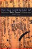 Where Have the Old Words Got Me?, Ralph Maud, 0708317790