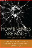 How Enemies Are Made : Towards a Theory of Ethnic and Religious Conflict, Schlee, Günther, 184545779X