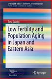 Low Fertility and Population Aging in Japan and Eastern Asia, Suzuki, Toru, 4431547797