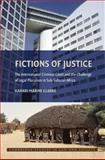 Fictions of Justice : The International Criminal Court and the Challenge of Legal Pluralism in Sub-Sahara Africa, Clarke, Kamari Maxine, 0521717795