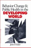 Behavior Change and Public Health in the Developing World, Elder, John P., 0761917799
