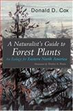 A Naturalist's Guide to Forest Plants : An Ecology for Eastern North America, Cox, Donald D., 0815607792
