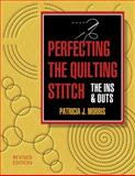 Perfecting the Quilting Stitch, Patricia J. Morris, 1574327798