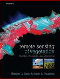 Remote Sensing of Vegetation : Principles, Techniques, and Applications, Jones, Hamlyn G. and Vaughan, Robin A., 0199207798