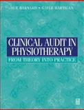 Clinical Audit in Physiotherapy : From Theory into Practice, Barnard, Sue and Hartigan, Gayle, 075063779X
