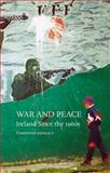 War and Peace : Ireland since The 1960s, Kinealy, Christine, 1861897790