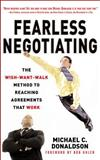 Fearless Negotiating : The Wish-Want-Walk Method to Reach Solutions That Work, Donaldson, Michael C., 0071487794