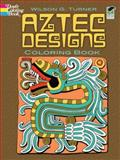 Aztec Designs Coloring Book, Wilson G. Turner and Coloring Books Staff, 0486467791