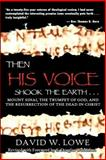 Then His Voice Shook the Earth, David W. Lowe, 0615607799