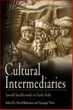 Cultural Intermediaries : Jewish Intellectuals in Early Modern Italy, , 081223779X