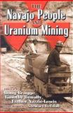 The Navajo People and Uranium Mining, , 0826337791