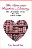 The Romance Reader's Advisory : The Librarian's Guide to Love in the Stacks, Ann Bouricius, 0838907792