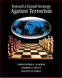 Toward a Grand Strategy Against Terrorism, Harmon, Christopher and Pratt, Andrew, 0073527793